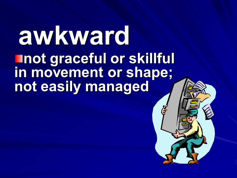 not graceful or skillful in movement or shape; not easily managed