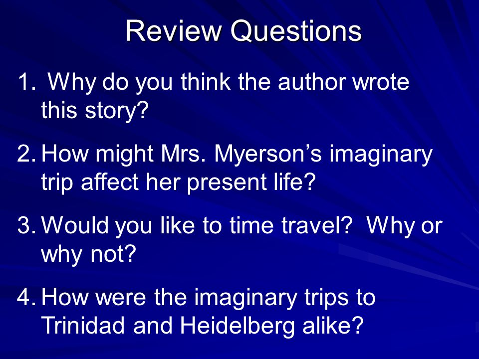 Review Questions Why do you think the author wrote this story