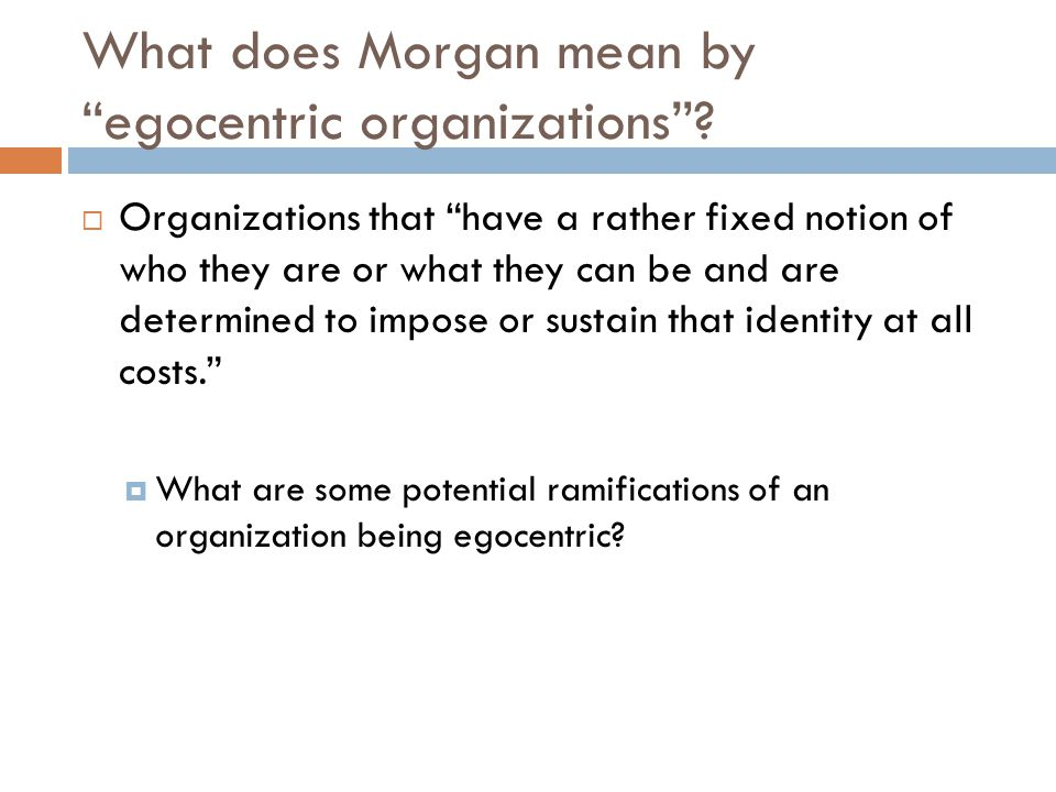 What does Morgan mean by egocentric organizations