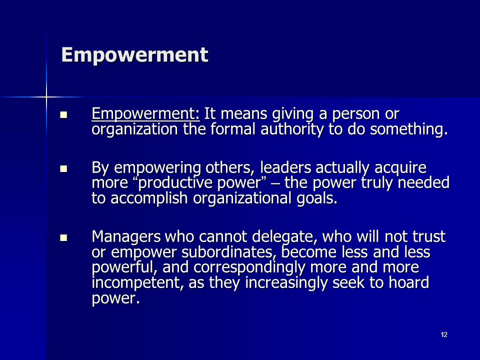 Empowerment Empowerment: It means giving a person or organization the formal authority to do something.