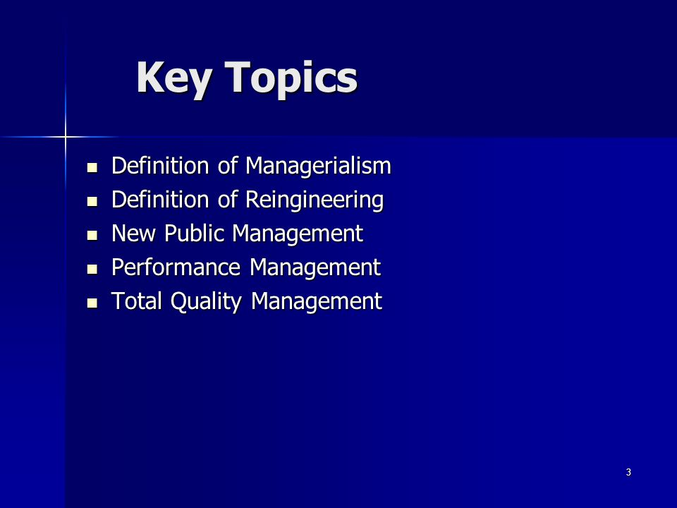Key Topics Definition of Managerialism Definition of Reingineering