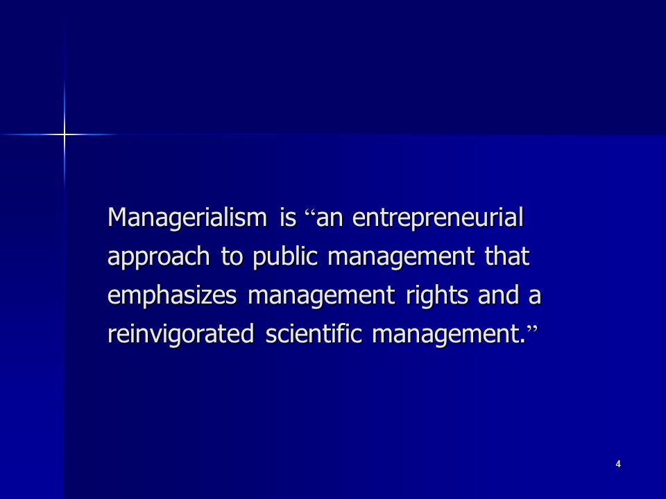Managerialism is an entrepreneurial approach to public management that emphasizes management rights and a reinvigorated scientific management.