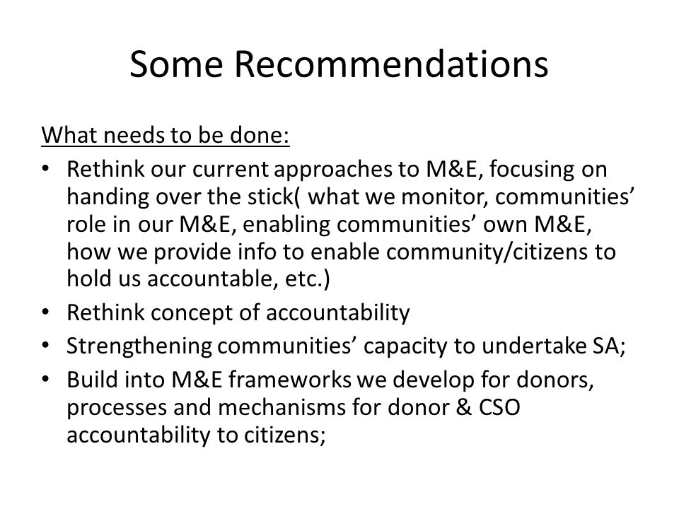 Some Recommendations What needs to be done: