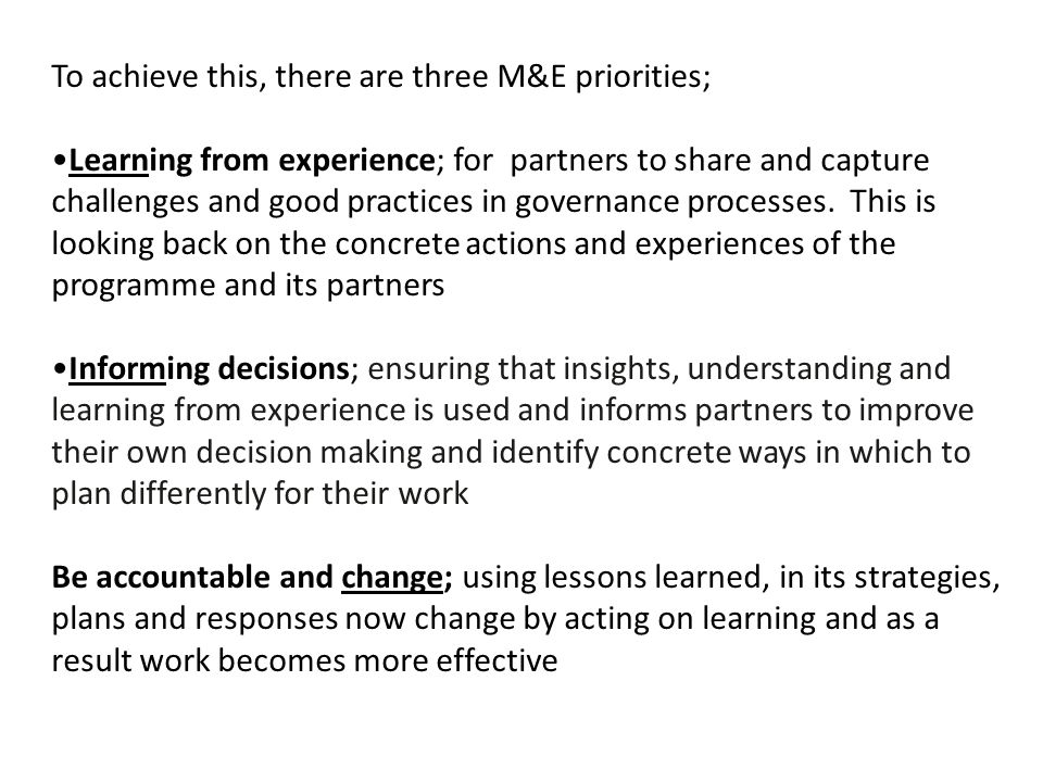 To achieve this, there are three M&E priorities;
