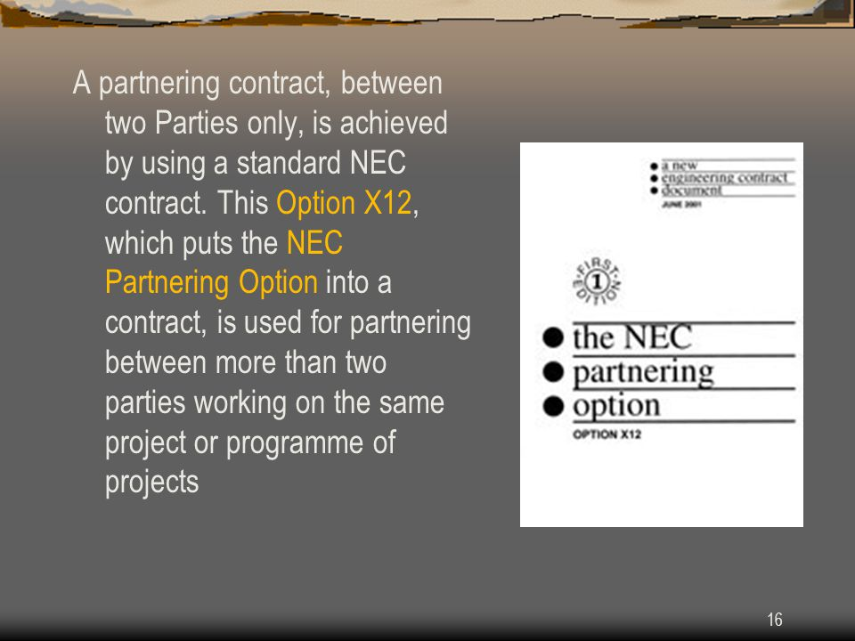 A partnering contract, between two Parties only, is achieved by using a standard NEC contract.