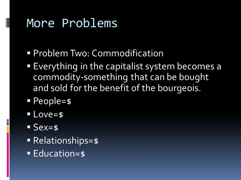 More Problems Problem Two: Commodification