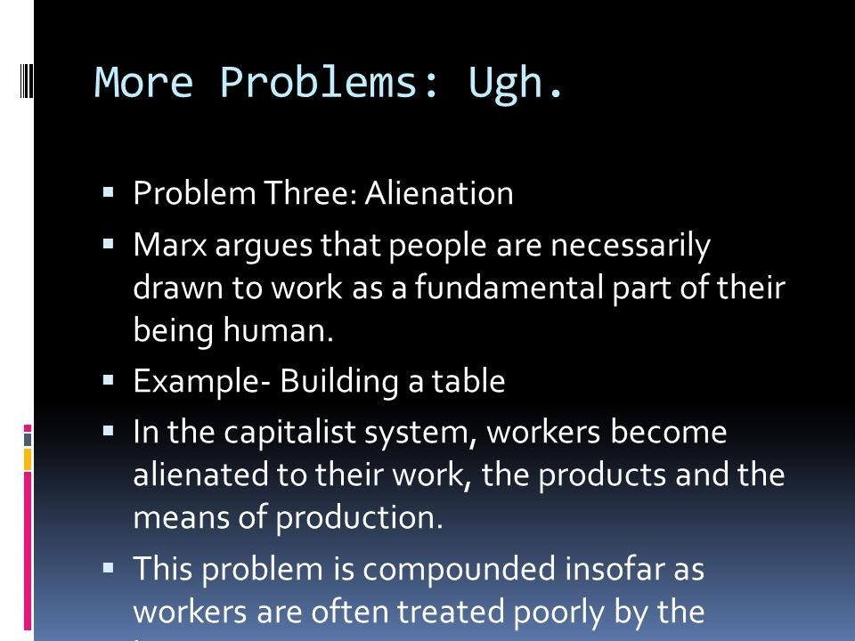 More Problems: Ugh. Problem Three: Alienation