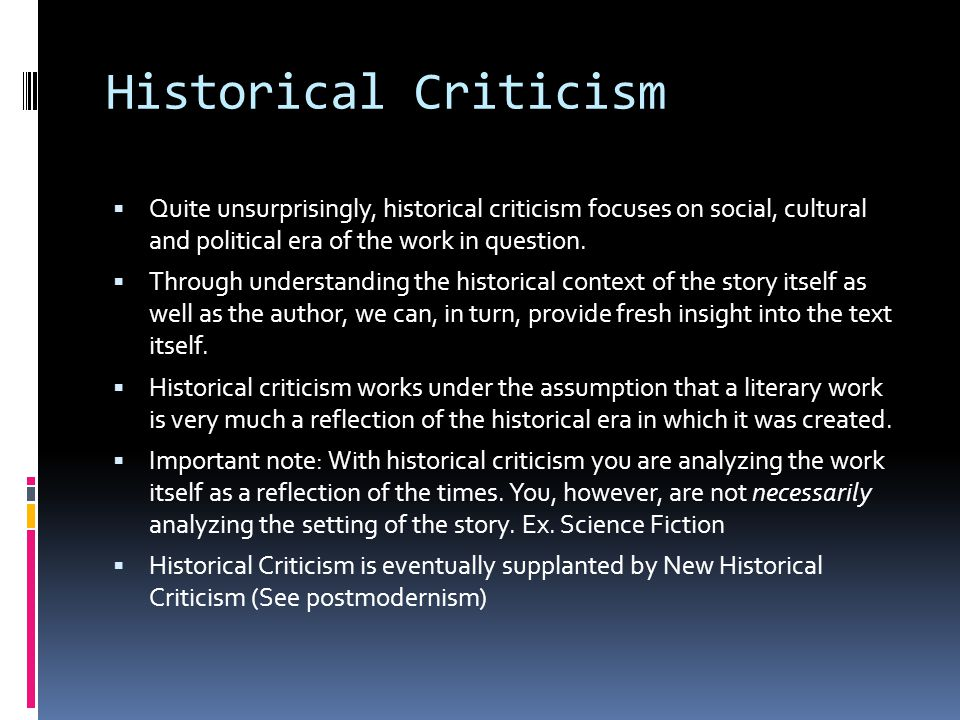 Historical Criticism Quite unsurprisingly, historical criticism focuses on social, cultural and political era of the work in question.