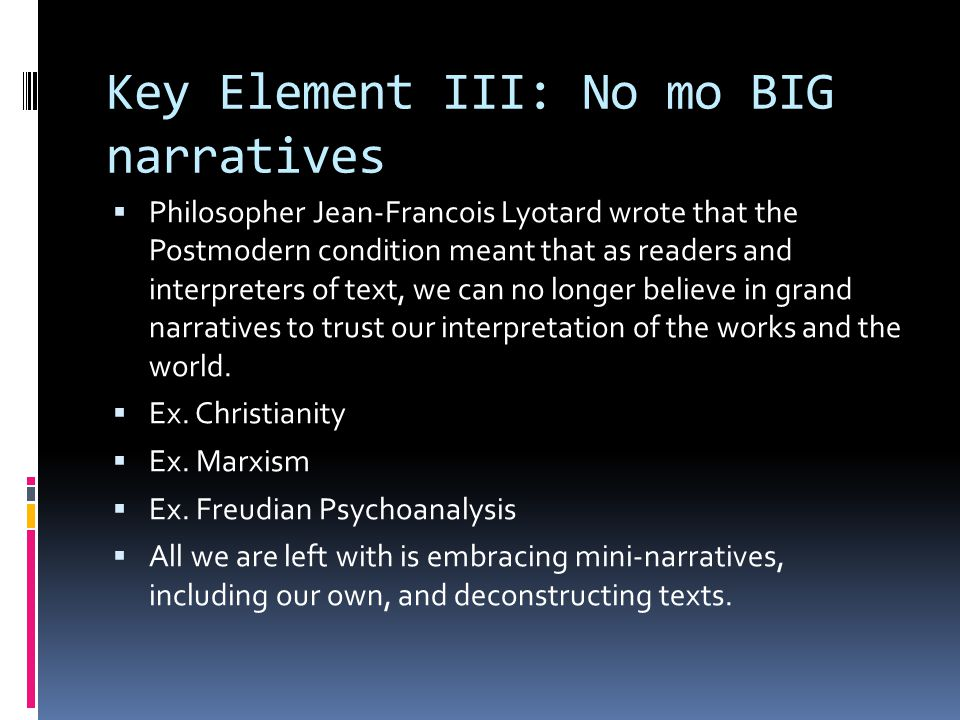 Key Element III: No mo BIG narratives