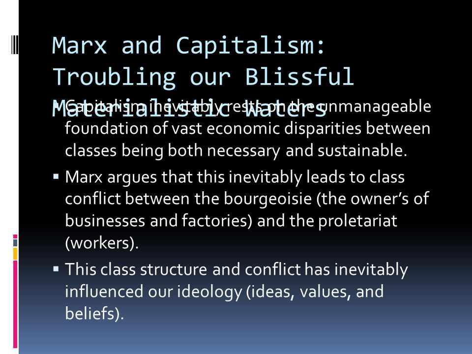 Marx and Capitalism: Troubling our Blissful Materialistic Waters