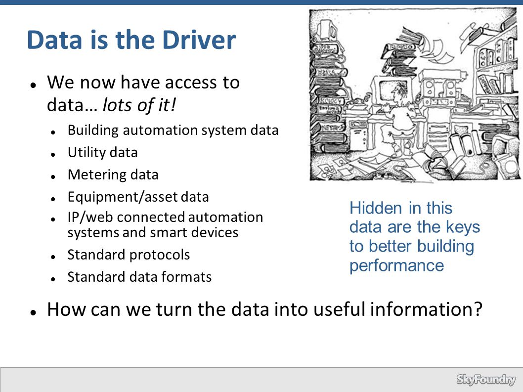 Data is the Driver How can we turn the data into useful information