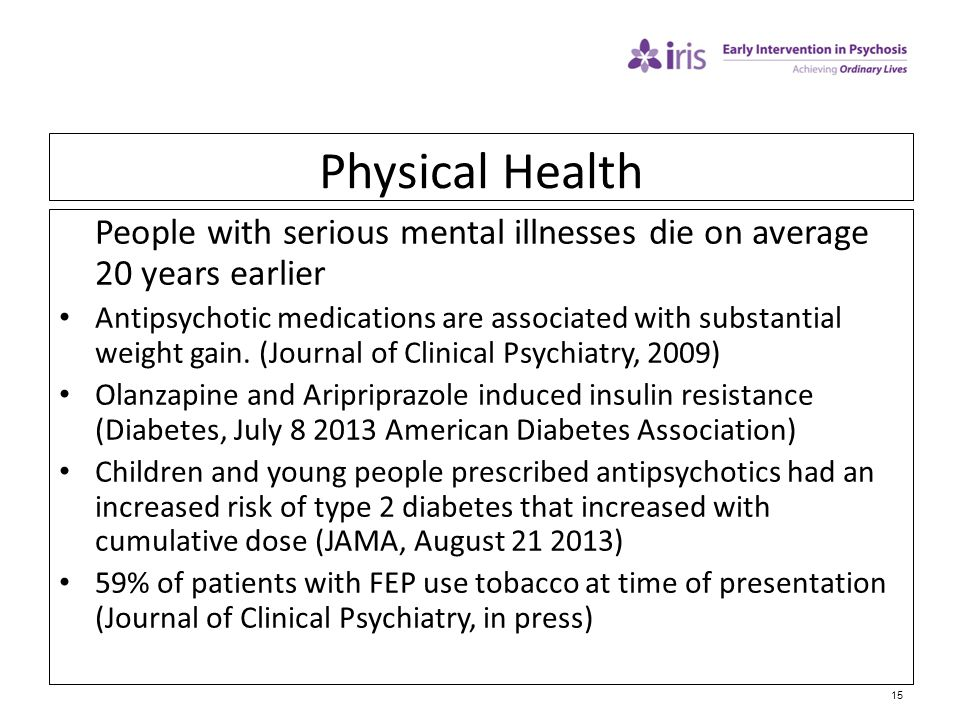 Physical Health People with serious mental illnesses die on average 20 years earlier.