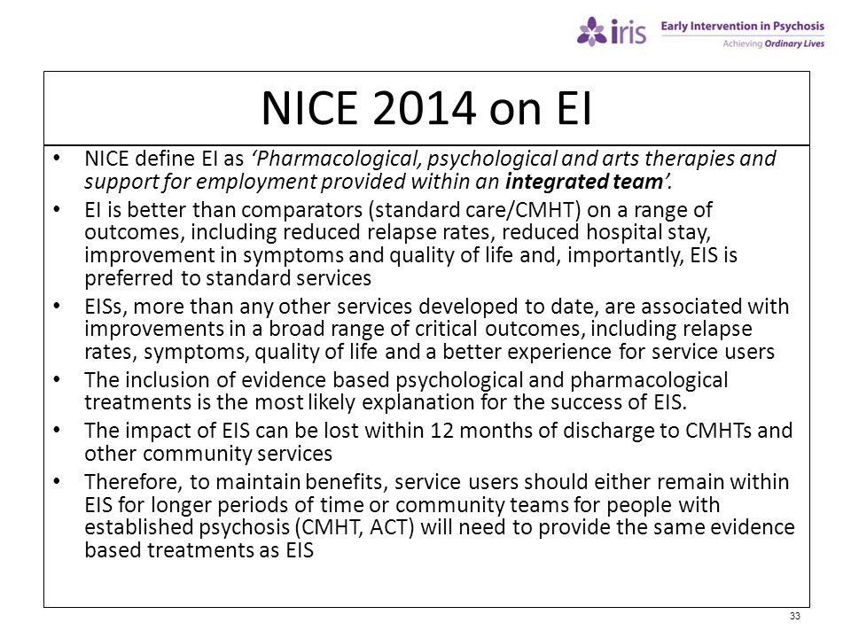 NICE 2014 on EI NICE define EI as 'Pharmacological, psychological and arts therapies and support for employment provided within an integrated team'.