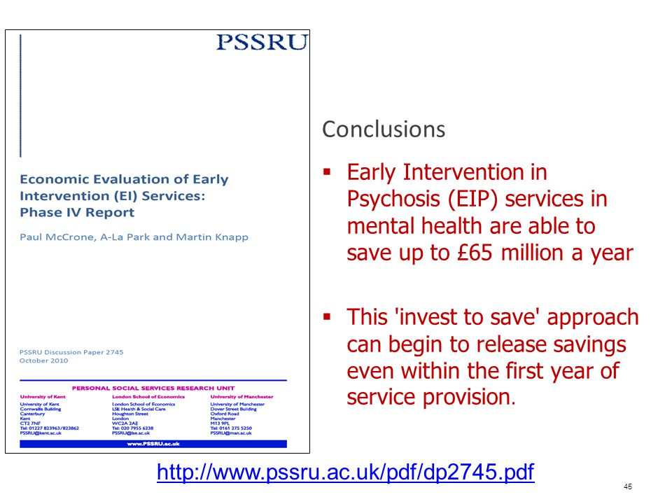 Conclusions Early Intervention in Psychosis (EIP) services in mental health are able to save up to £65 million a year.
