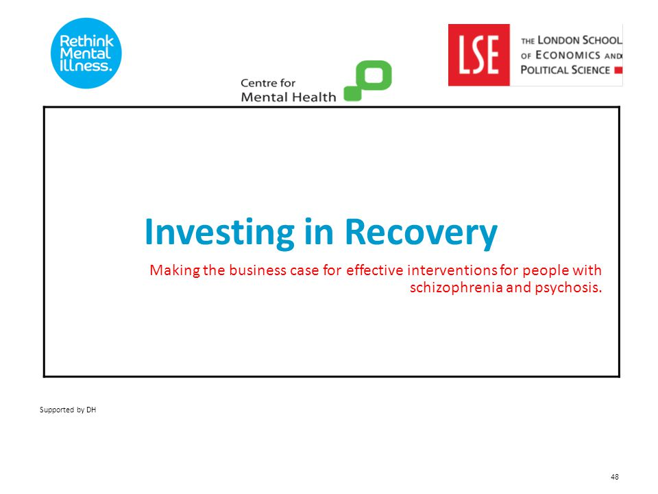 Investing in Recovery Making the business case for effective interventions for people with schizophrenia and psychosis.