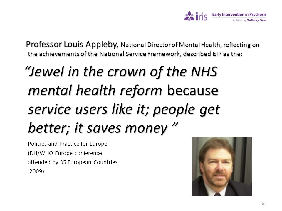 Professor Louis Appleby, National Director of Mental Health, reflecting on the achievements of the National Service Framework, described EIP as the: