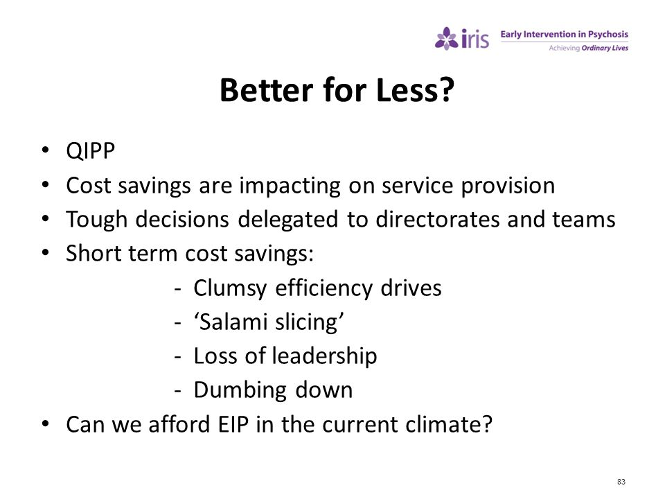 Better for Less QIPP Cost savings are impacting on service provision