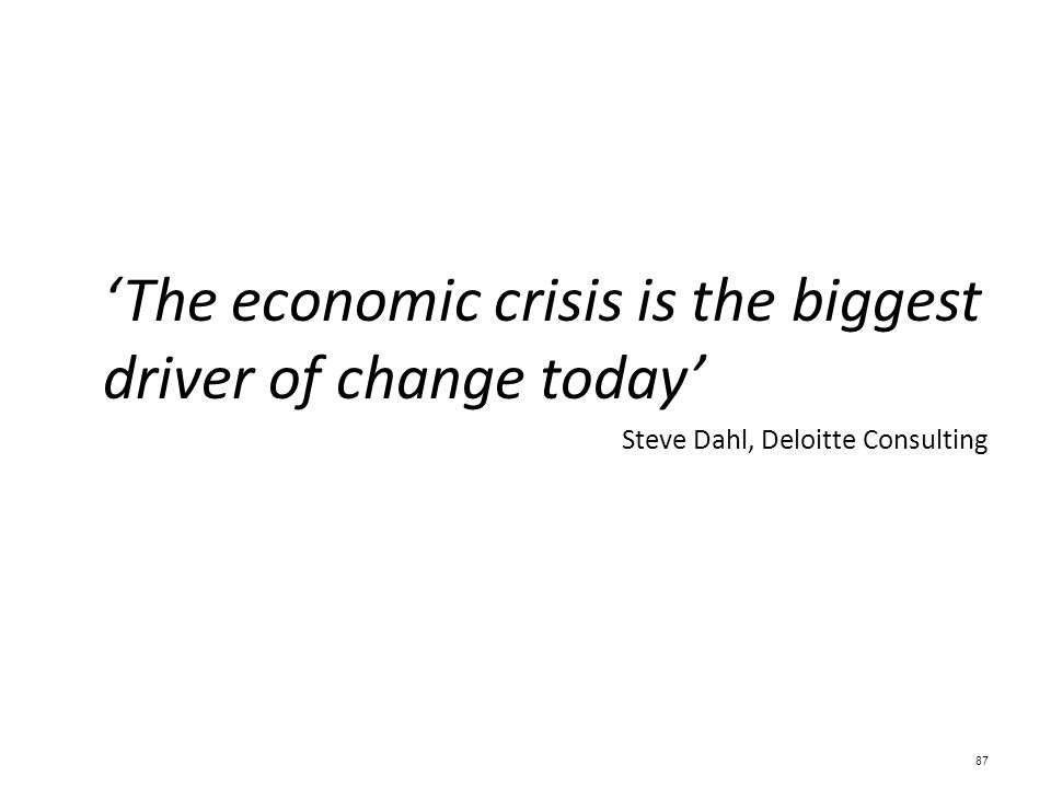 'The economic crisis is the biggest driver of change today'