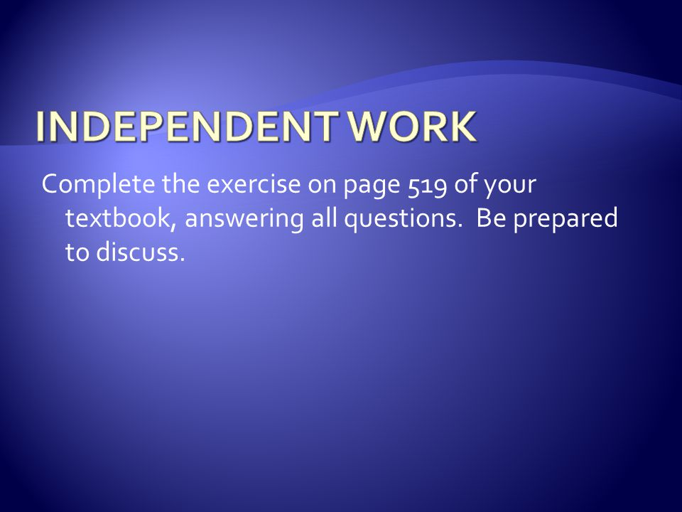 INDEPENDENT WORK Complete the exercise on page 519 of your textbook, answering all questions.