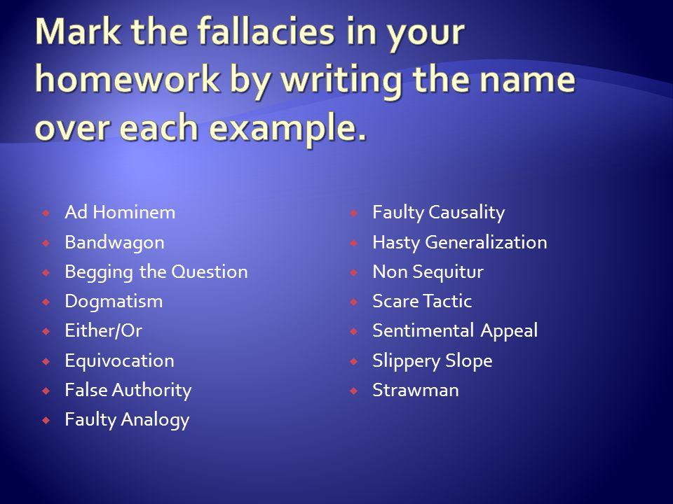 Mark the fallacies in your homework by writing the name over each example.