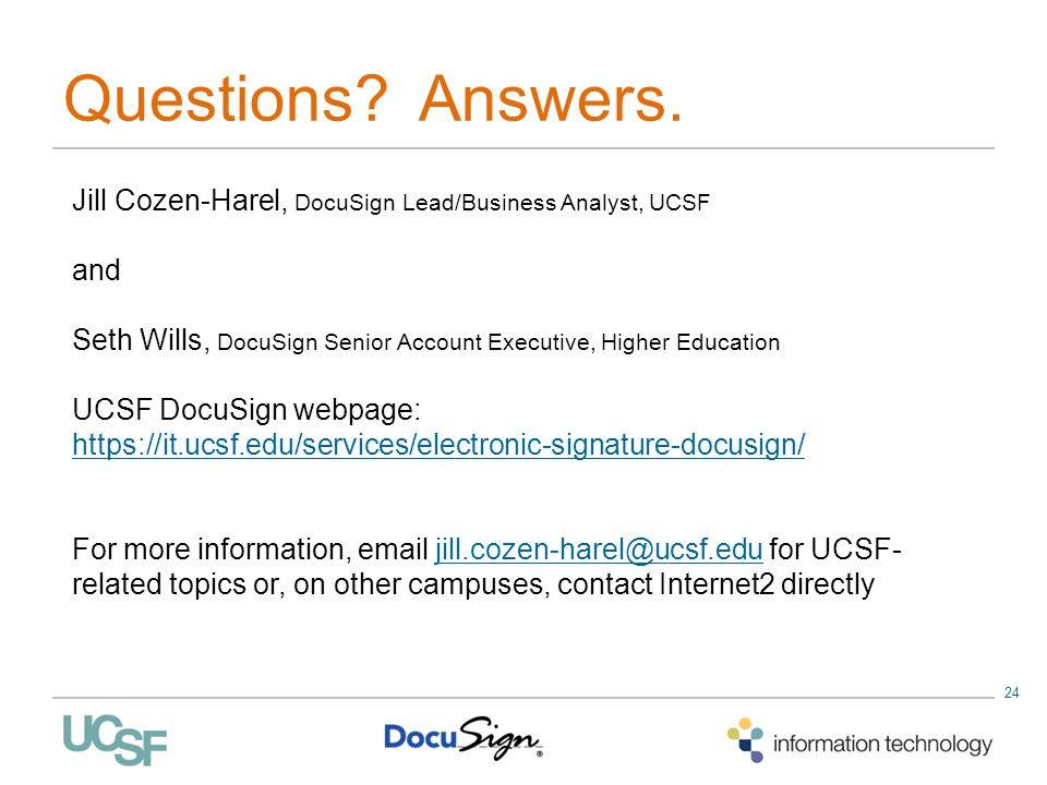 Questions Answers. Jill Cozen-Harel, DocuSign Lead/Business Analyst, UCSF. and. Seth Wills, DocuSign Senior Account Executive, Higher Education.