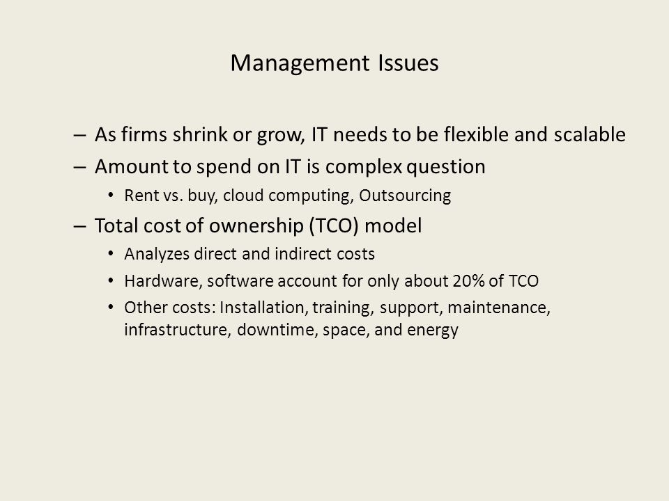 Management Issues As firms shrink or grow, IT needs to be flexible and scalable. Amount to spend on IT is complex question.