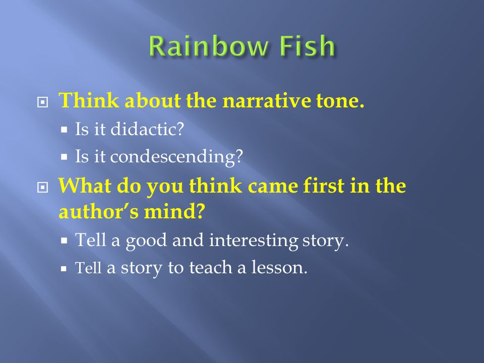 Rainbow Fish Think about the narrative tone.