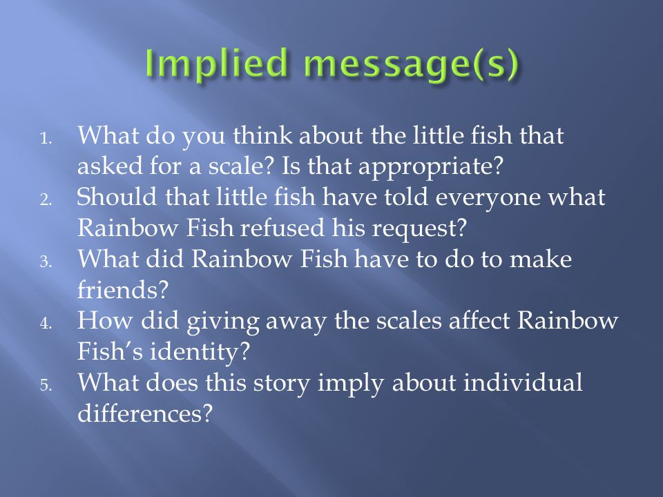 Implied message(s) What do you think about the little fish that asked for a scale Is that appropriate