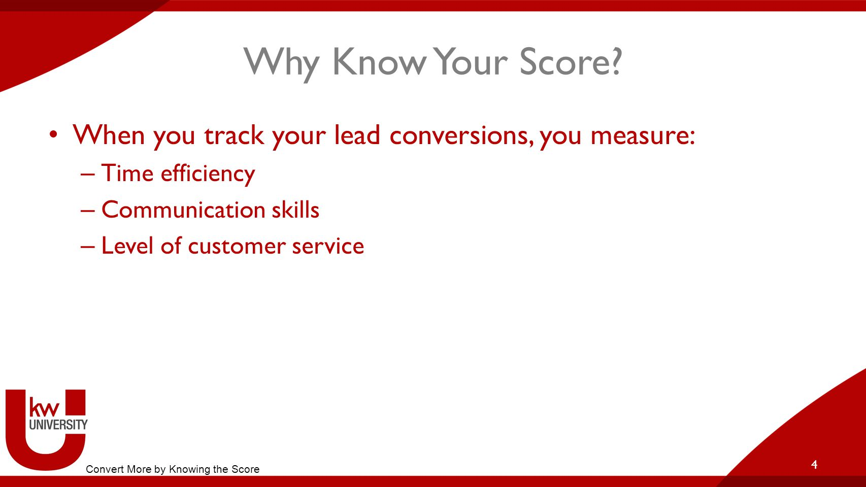 Title of Breakout KW Family Reunion 2015. Why Know Your Score When you track your lead conversions, you measure: