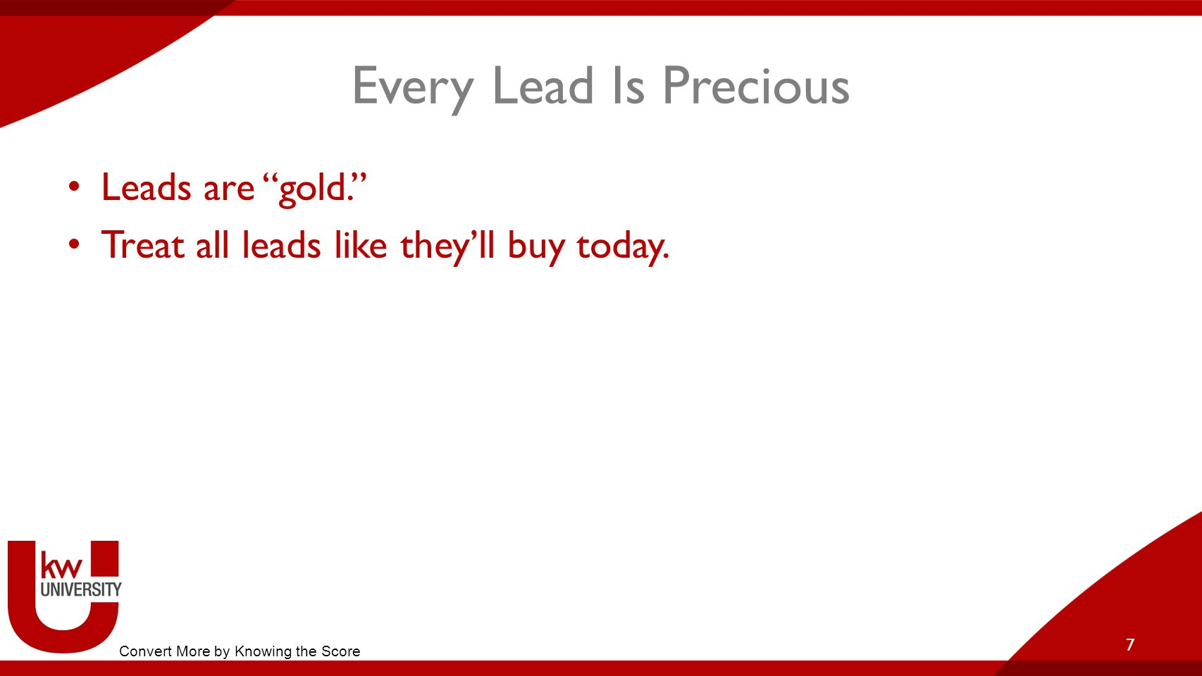 Every Lead Is Precious Leads are gold.