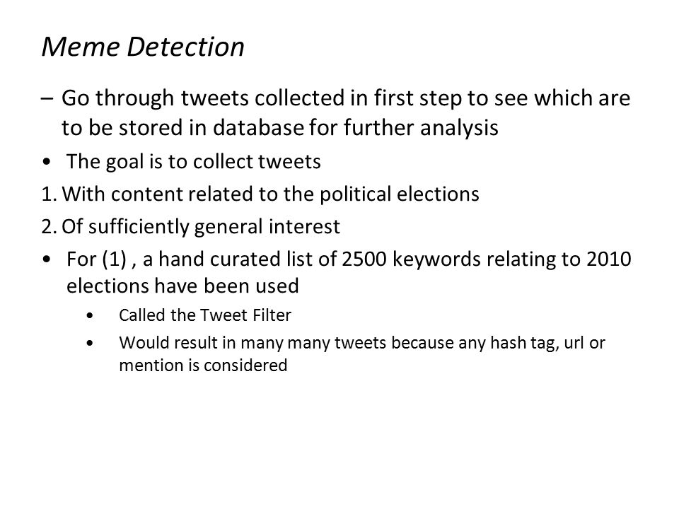 Meme Detection Go through tweets collected in first step to see which are to be stored in database for further analysis.
