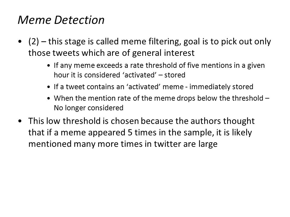 Meme Detection (2) – this stage is called meme filtering, goal is to pick out only those tweets which are of general interest.