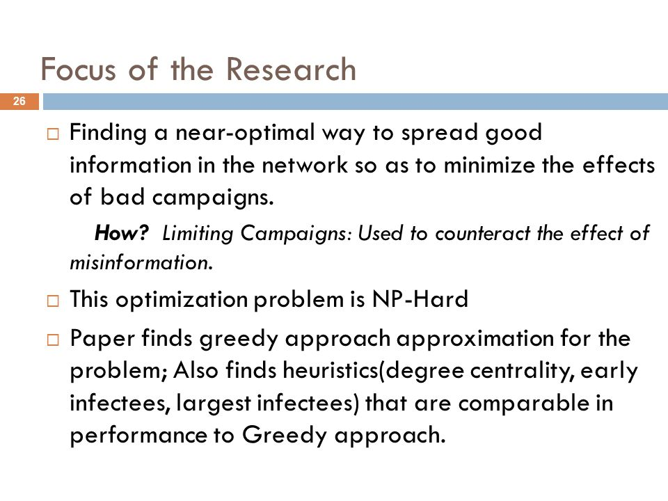 Focus of the Research Finding a near-optimal way to spread good information in the network so as to minimize the effects of bad campaigns.