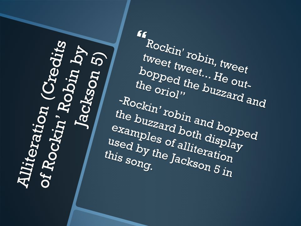 Alliteration (Credits of Rockin' Robin by Jackson 5)