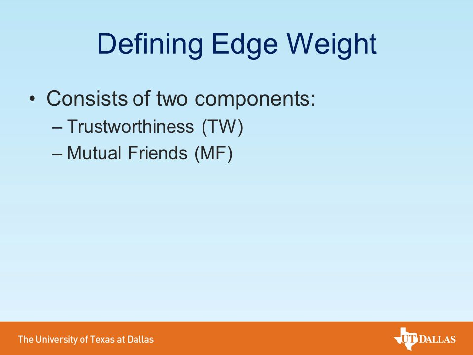 Defining Edge Weight Consists of two components: Trustworthiness (TW)