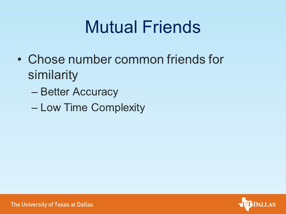 Mutual Friends Chose number common friends for similarity