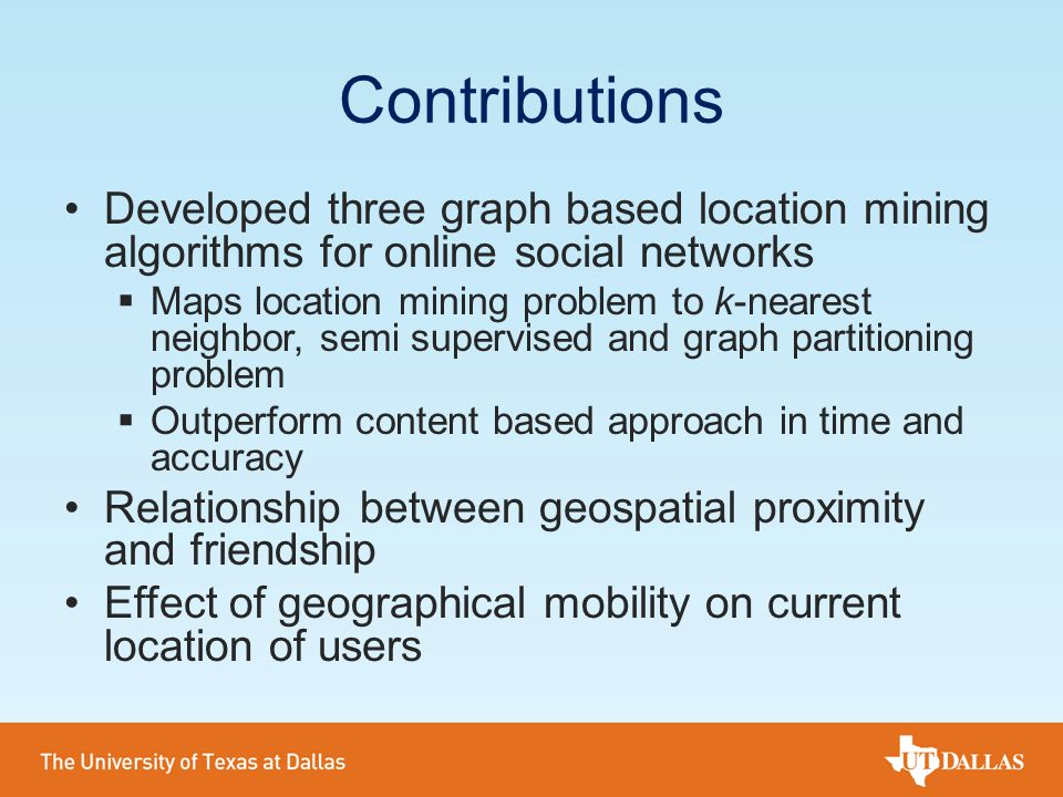 Contributions Developed three graph based location mining algorithms for online social networks.