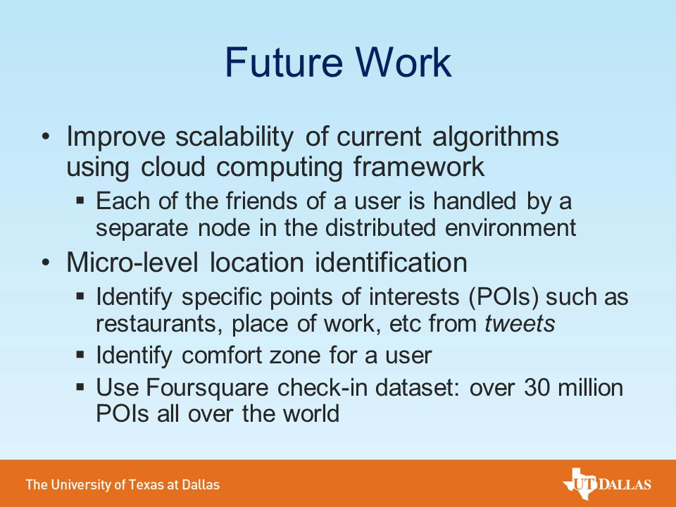 Future Work Improve scalability of current algorithms using cloud computing framework.