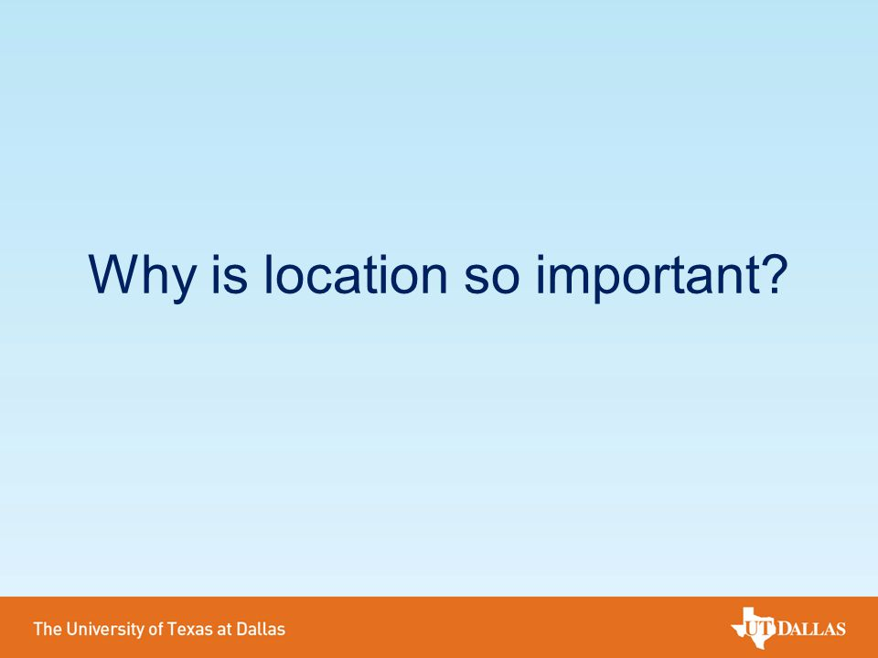 Why is location so important