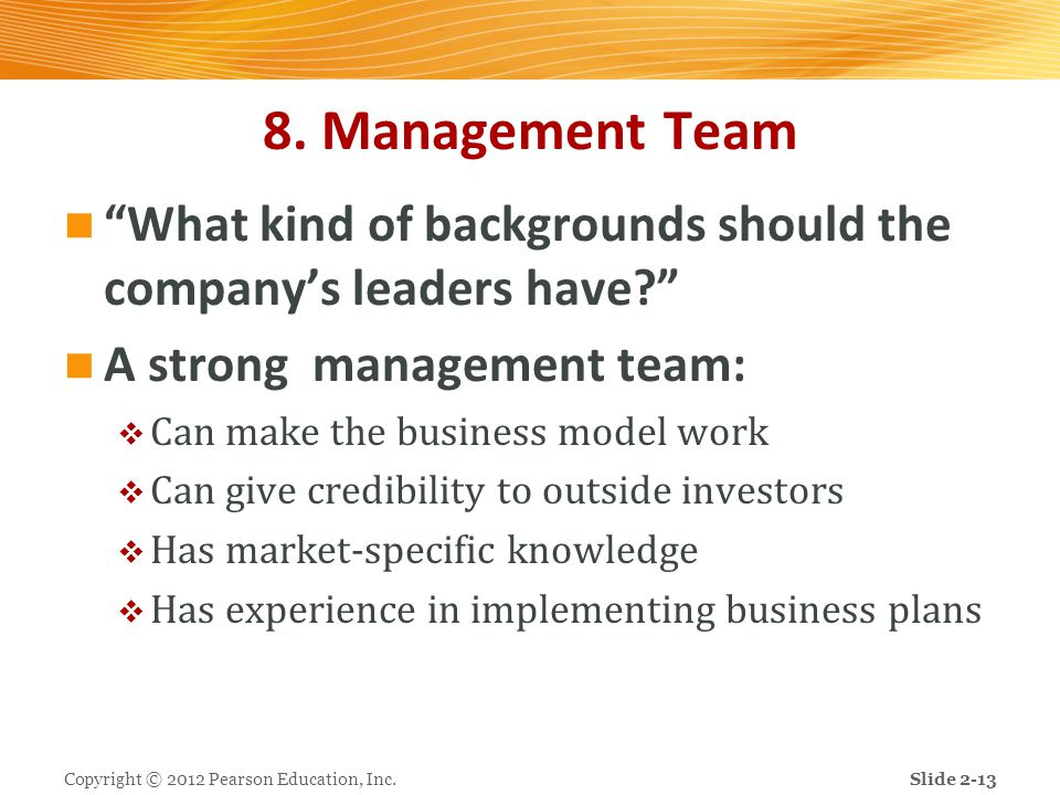 8. Management Team What kind of backgrounds should the company's leaders have A strong management team: