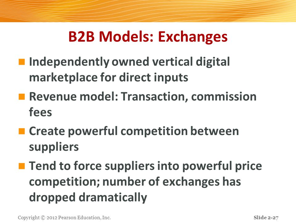 B2B Models: Exchanges Independently owned vertical digital marketplace for direct inputs. Revenue model: Transaction, commission fees.