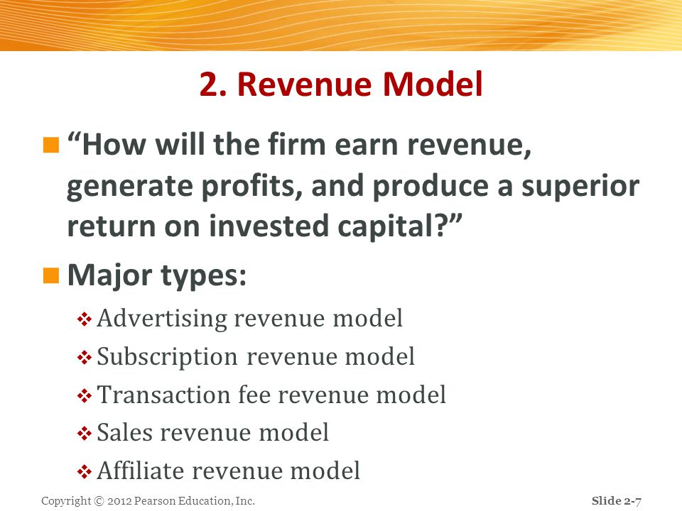2. Revenue Model How will the firm earn revenue, generate profits, and produce a superior return on invested capital