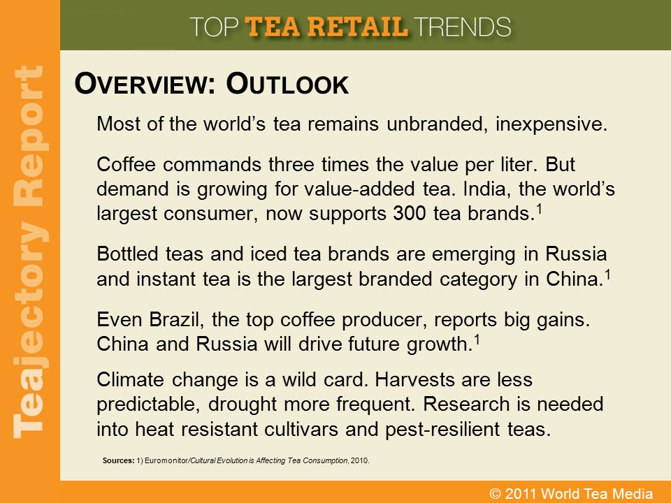 Overview: Outlook Most of the world's tea remains unbranded, inexpensive.