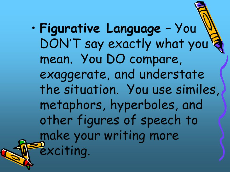 Figurative Language – You DON'T say exactly what you mean