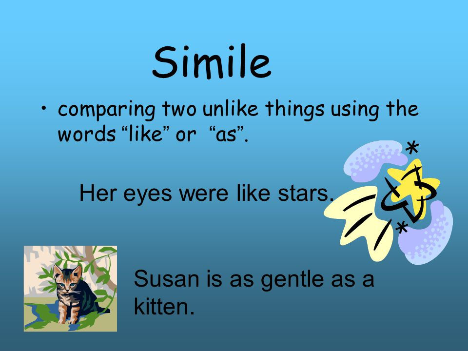 Simile Her eyes were like stars. Susan is as gentle as a kitten.