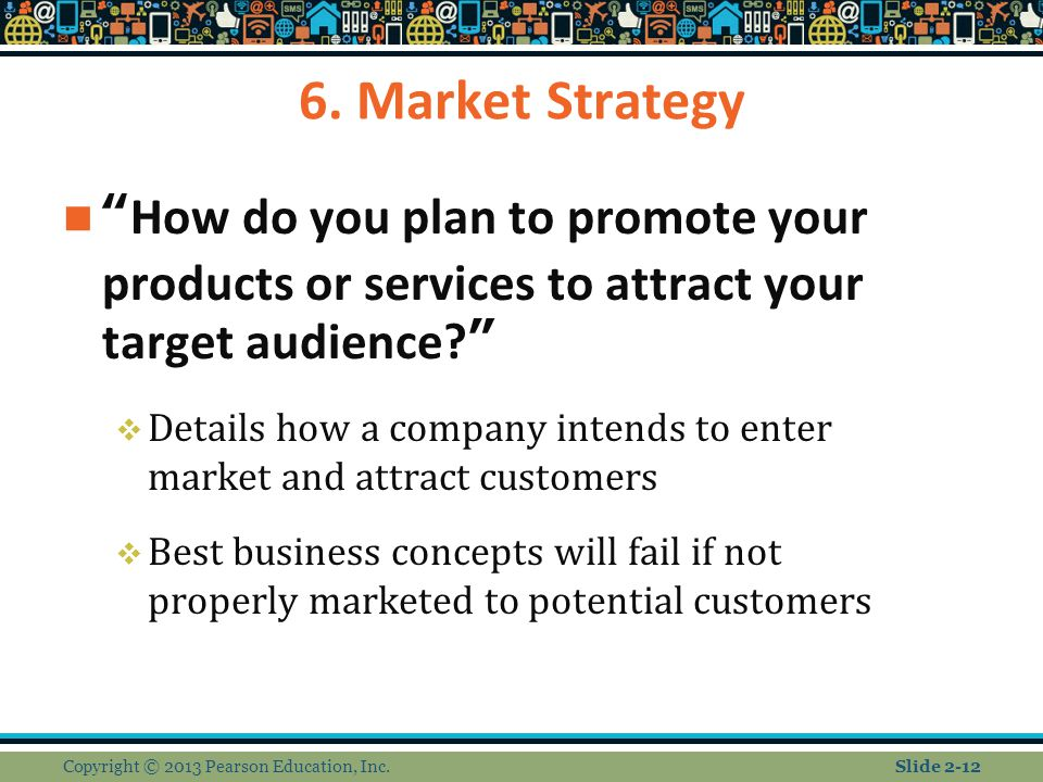 6. Market Strategy How do you plan to promote your products or services to attract your target audience