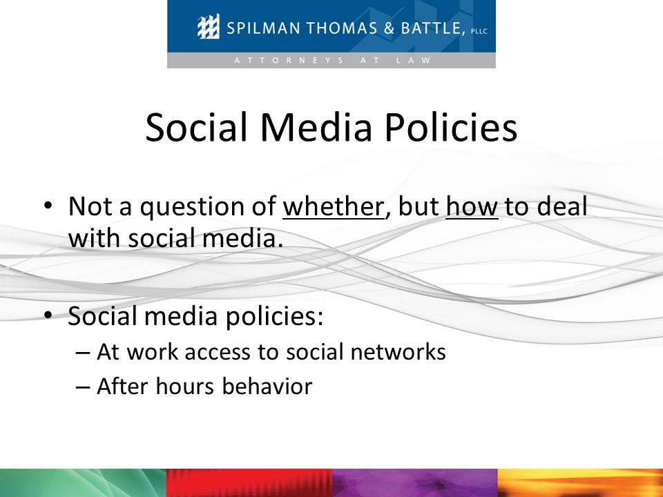Social Media Policies Not a question of whether, but how to deal with social media. Social media policies: