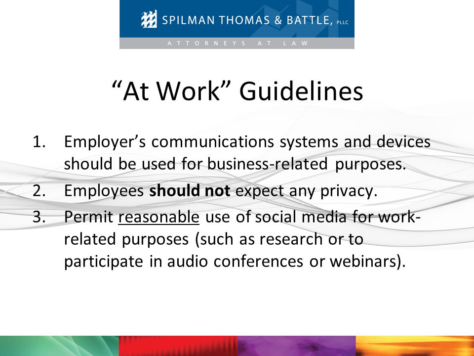 At Work Guidelines Employer's communications systems and devices should be used for business-related purposes.