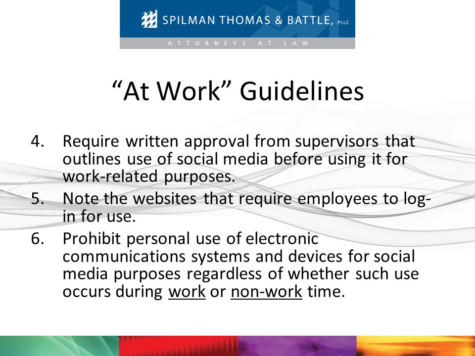 At Work Guidelines Require written approval from supervisors that outlines use of social media before using it for work-related purposes.