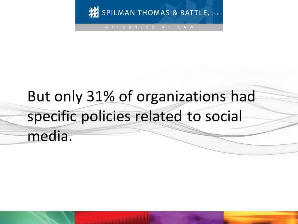 But only 31% of organizations had specific policies related to social media.
